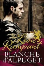 The Lion Rampant - Order Your Signed Copy!* : The Lion Series : Book 2  - Blanche d'Alpuget
