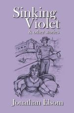 Sinking Violet and Other Stories - Jonathan Elsom