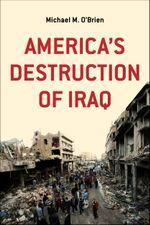 America's Destruction of Iraq - Michael M. O'Brien