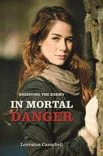 In Mortal Danger : Book 2 Resisiting the Enemy - Lorraine Campbell
