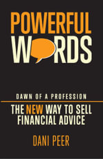 Powerful Words : Dawn of a Profession: The New Way to Sell Financial Advice - Dani Peer