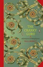 The Cranky Guru : Adventures in Metaphysics - Paul L Bennett