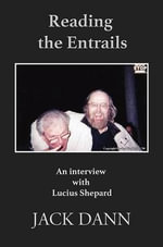 Reading the Entrails : An Interview with Lucius Shepard - Jack Dann