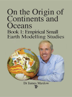 On the Origin of Continents and Oceans : Book 1 Empirical Small Earth Modelling Studies - James Maxlow