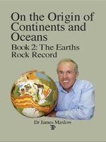 On the Origin of Continents and Oceans : Book 2: The Earths Rock Record - James Maxlow