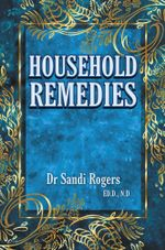 Household Remedies : Back to Basics - Dr Sandi Rogers