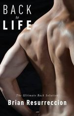 Back to Life : The Ultimate Back Solution - Brian Resurreccion