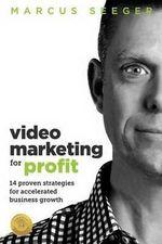 Video Marketing for Profit : 14 Proven Strategies for Accelerated Business Growth - Marcus Seeger