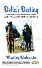 Della's Destiny - A Women's Adventure Around Australia with Her Horse and Dog - Maricy Dalsanto