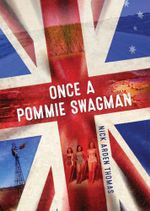 Once a Pommie Swagman - Nick Arden Thomas