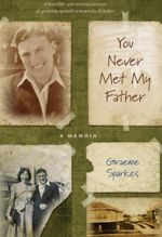 You Never Met My Father : A Memoir - Sparkes, Graeme