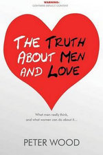 Truth About Men and Love - Peter Wood