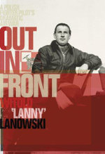 Out in Front : A Polish Fighter Pilot's Dramatic Air War - Witold Lanowski