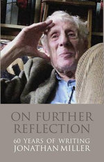 On Further Reflection : 60 Years of Writings - Jonathan Miller