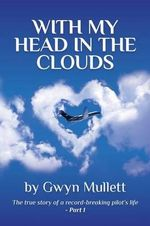 With my head in the clouds - Part 1 : Part 1 - Gwyn Mullett