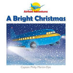 A Bright Christmas : Airfield Adventures - Captain Philip Martin-Dye