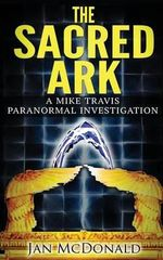 The Sacred Ark : A Mike Travis Paranormal Investigation - Jan McDonald
