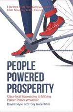 People Powered Prosperity : Ultra Local Approaches to Making Poorer Places Wealthier - David Boyle