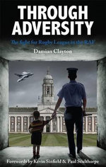 Through Adversity : The Fight for Rugby League in the RAF - Damian Clayton