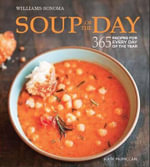 Soup of the Day : 365 Recipes for Every day of the Year - Kate McMillan