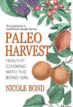 Paleo Harvest : Healthy Eating with the Bond Girl - Nicole Bond