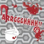 Colour Me Good Arrggghhhh!! : Horror Movie Colouring-Book - Mel Elliott