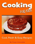 Cooking for Kids : Cool, Fresh and Easy Recipes - Tracy Chocolate