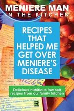Meniere Man in the Kitchen : Recipes That Helped Me Get Over Meniere's - Meniere Man