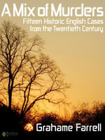 A Mix of Murders : Fifteen Historic English Cases from the Twentieth Century - Grahame Farrell