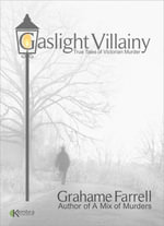 Gaslight Villainy : True Tales of Victorian Murder - Grahame Farrell