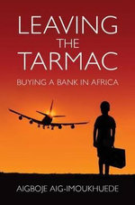Leaving the Tarmac : Buying a Bank in Africa - Aigboje Aig-Imoukhuede