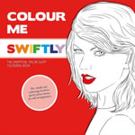Colour Me Swiftly : The Unofficial Taylor Swift Colouring Book - Mel Simone Elliott