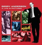 The Gerry Anderson : A Life in Pictures - Jamie Anderson