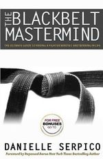 The Blackbelt Mastermind : The Ultimate Guide to Having a Fighter Mindset and Winning in Life - Danielle Serpico