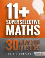 11+ Super Selective Maths - 30 Advanced Questions : Book 3 - The 11+ Company