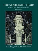 The Starlight Years : Love & War at Kelmscott Manor 1940 - 1948 - Joscelyn Godwin
