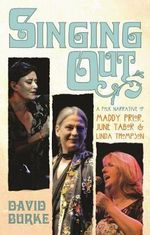 Singing Out : A Folk Narrative of Maddy Prior, June Tabor and Linda Thompson