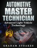 Automotive Master Technician : Advanced Light Vehicle Technology - Graham Stoakes