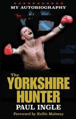 The Yorkshire Hunter : The Paul Ingle Story - Paul Ingle
