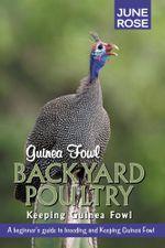 Guinea Fowl, Backyard Poultry : Keeping Guinea Fowl - June Rose