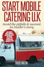 Start Mobile Catering UK : Avoid the pitfalls & succeed. An insider's story - David Hinton