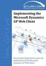 Implementing the Microsoft Dynamics GP Web Client - Ian. Grieve