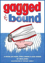 Gagged and Bound : A Book of Puns, One-Liners and Dad Jokes - Nick Jones