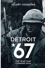 Detroit 67 : The Year That Changed Soul - Stuart Cosgrove