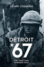 Detroit 67 : The Year That Changed Soul - Stuart Cosgrove