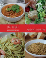 Live to Eat : Meals Everyone Can Make - Adam Pittaway-Hay