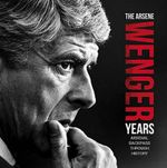 The Arsene Wenger Years : Arsenal Backpass Through History - Michael A O'Neill