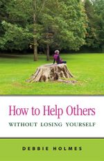 How to Help Others Without Losing Yourself - Debbie Holmes