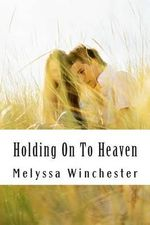 Holding on to Heaven - Melyssa Winchester