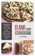 Raw Food Cookbook : Easy and Yummy Plant-Based Meals, Superfood Snacks, Green Smoothies and Energy Juices - Jon Symons